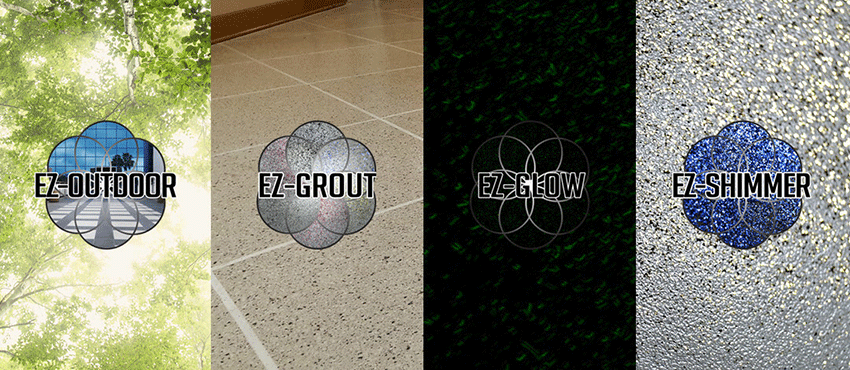 Additives: EZ-Outdoor, EZ-Grout, EZ-Glow, EZ-Shimmer